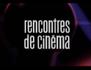 Rencontres de cinéma